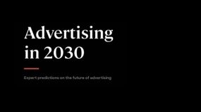 Essence:Advertising in 2030 广告行业的未来